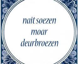 wandtegelspreuk in Groningen: nait soezen moar deurbroezen